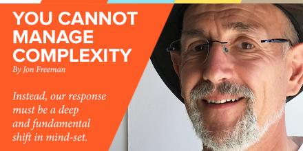 You cannot manage complexity, Jon Freeman